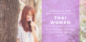 5 Reasons Why Thai Women Will Change the Way You Think About Love