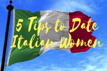5 Tips to Date Italian Women 2018