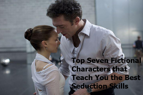 Top Seven Fictional Characters that Teach You the Best Seduction Skills