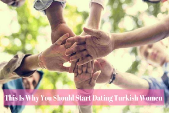 This Is Why You Should Start Dating Turkish Women